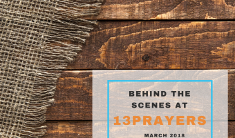 Behind the Scenes at 13Prayers – March 2018